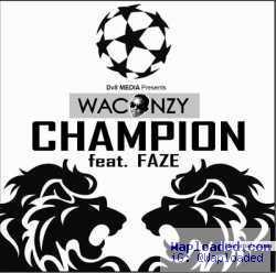 Waconzy - Champion  ft. Faze